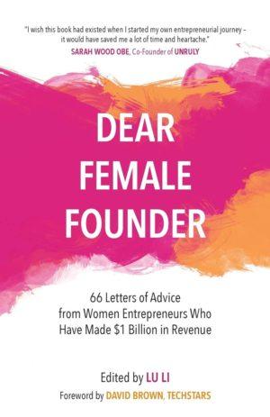 Dear Female Founder: 66 Letters of Advice from Women Entrepreneurs