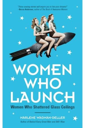 Women Who Launch: The Women Who Shattered Glass Ceilings (Strong Women, Women Empowerment, for Fans of Fabulous Female Firsts or The Book of Awesome Women) Women Who Launch: The Women Who Shattered Glass Ceilings (Strong Women, Women Empowerment, for Fans of Fabulous Female Firsts or The Book of Awesome Women)