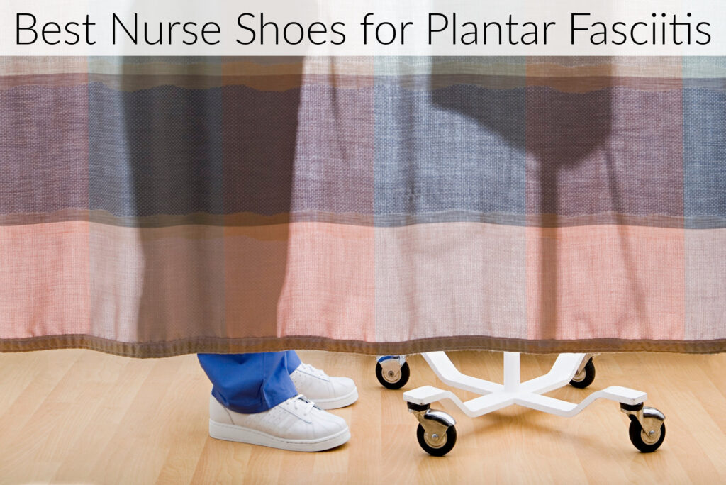 Best Nurse Shoes for Plantar Fasciitis